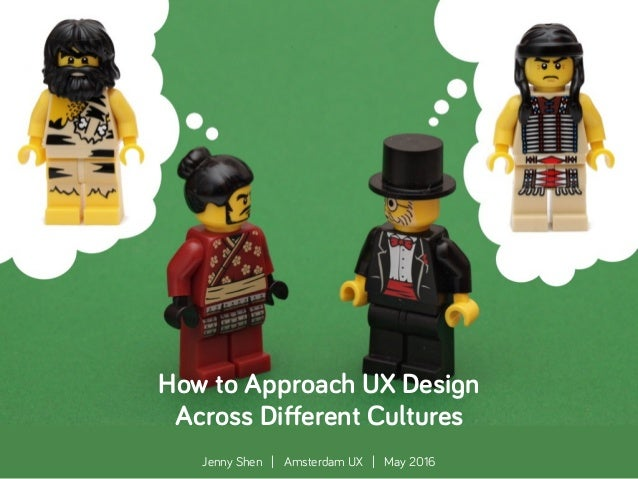 @JennyShen .. How to Approach UX Design Across Different Cultures Jenny Shen | Amsterdam UX | May 2016