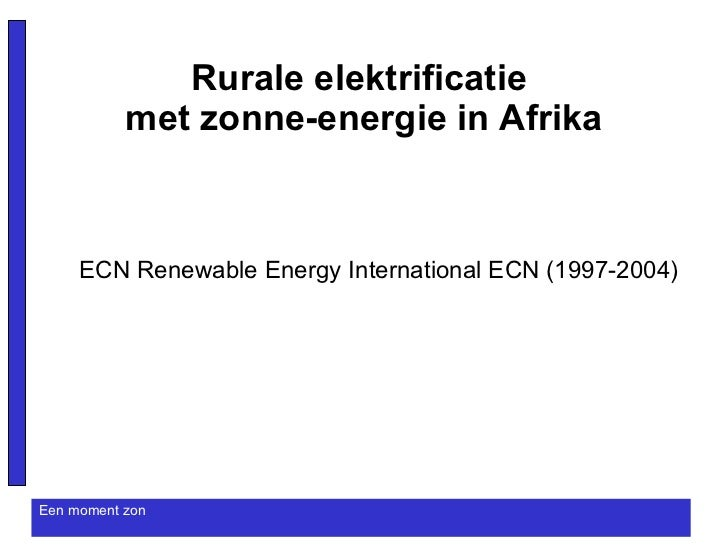 Rurale elektrificatie  met zonne-energie in Afrika ECN Renewable Energy International ECN (1997-2004)