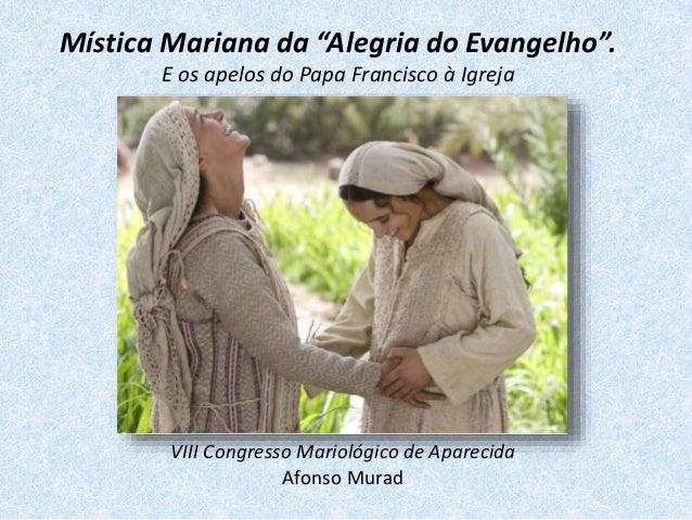 """Mística Mariana da """"Alegria do Evangelho"""". E os apelos do Papa Francisco à Igreja VIII Congresso Mariológico de Aparecida ..."""