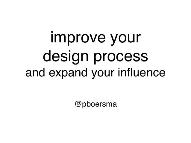 improve your design process and expand your influence @pboersma