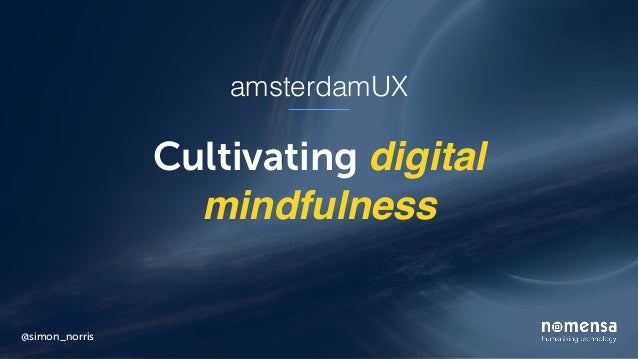 Cultivating digital mindfulness @simon_norris amsterdamUX
