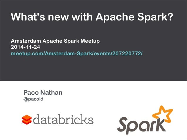 What's new with Apache Spark?  !  Amsterdam Apache Spark Meetup  2014-11-24  meetup.com/Amsterdam-Spark/events/207220772/ ...