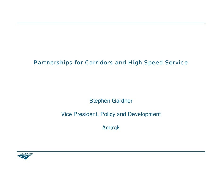 Partnerships for Corridors and High Speed Service                       Stephen Gardner          Vice President, Policy an...