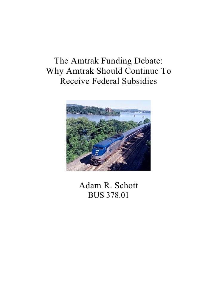 The Amtrak Funding Debate: Why Amtrak Should Continue To   Receive Federal Subsidies            Adam R. Schott          BU...