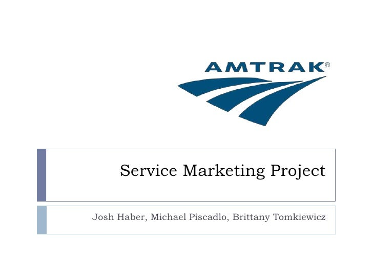 Service Marketing Project<br />Josh Haber, Michael Piscadlo, Brittany Tomkiewicz<br />