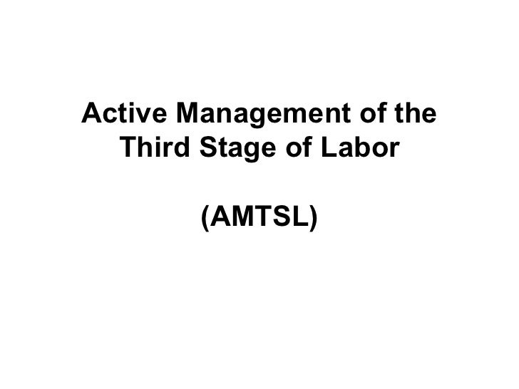 Active Management of the  Third Stage of Labor        (AMTSL)