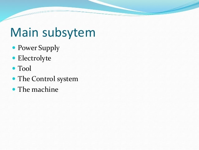 Main subsytem   Power Supply   Electrolyte   Tool   The Control system   The machine