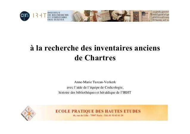 à la recherche des inventaires anciens de Chartres Anne-Marie Turcan-Verkerk avec l'aide de l'équipe de Codicologie, histo...