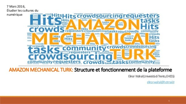 AMAZON MECHANICAL TURK: Structure et fonctionnement de la plateforme ElinorWahal(UniversitàdiTrento,EHESS) elinor-wahal@ho...