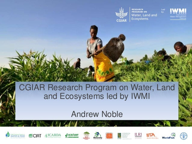 Sciencewithahumanface Led by: Led by: CGIAR Research Program on Water, Land and Ecosystems led by IWMI Andrew Noble