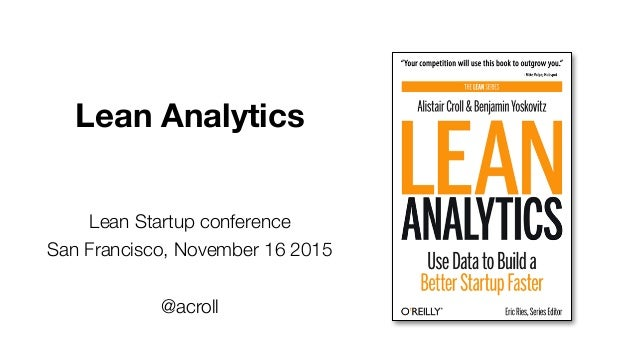Lean Analytics Lean Startup conference San Francisco, November 16 2015 @acroll