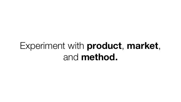 """""""How quickly can you test this"""" should be a criteria. You're not building a product, you're figuring out what product to ..."""