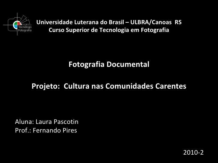 Universidade Luterana do Brasil – ULBRA/Canoas  RS Curso Superior de Tecnologia em Fotografia Fotografia Documental Projet...