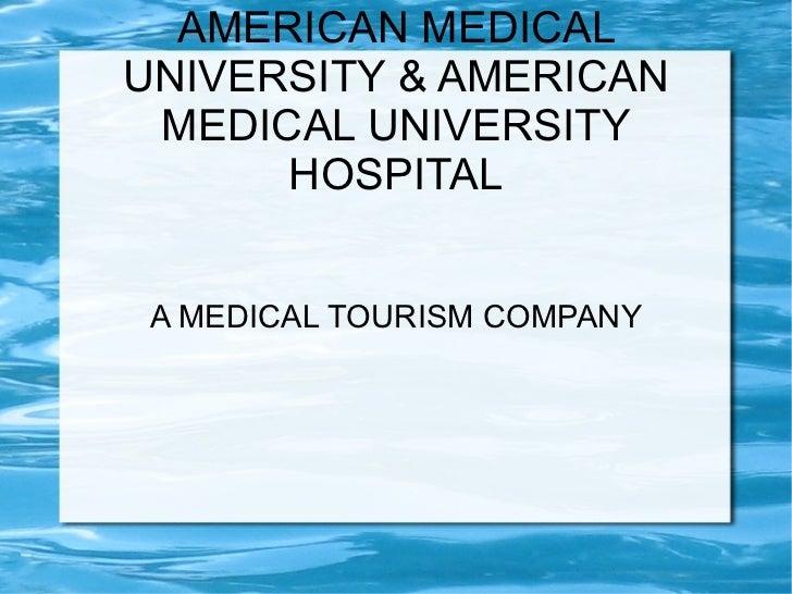 AMERICAN MEDICAL UNIVERSITY & AMERICAN MEDICAL UNIVERSITY HOSPITAL A MEDICAL TOURISM COMPANY