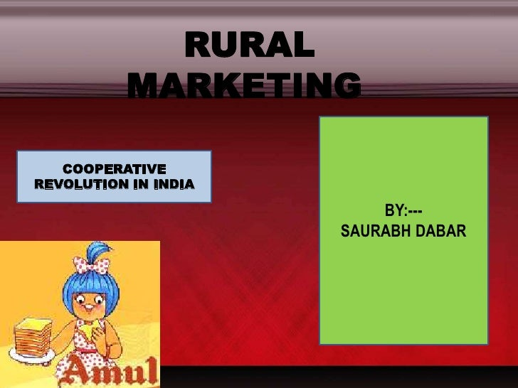 RURAL MARKETING<br />BY:---<br />SAURABH DABAR<br />COOPERATIVE REVOLUTION IN INDIA<br />