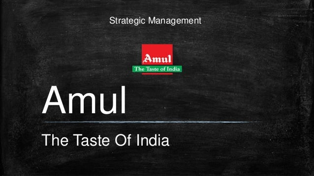 Strategic Management The Taste Of India Amul