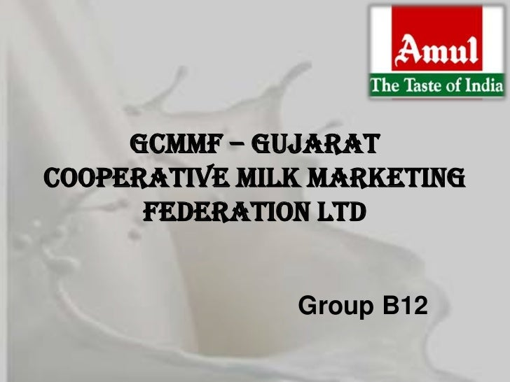 GCMMF – GujaratCooperative Milk Marketing      Federation Ltd               Group B12