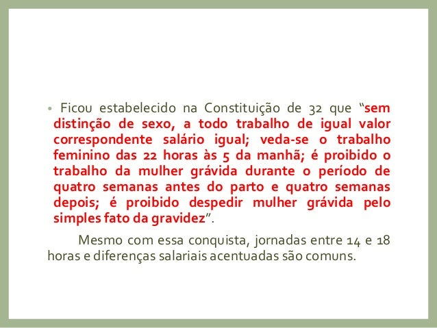 """• Ficou estabelecido na Constituição de 32 que """"sem distinção de sexo, a todo trabalho de igual valor correspondente salár..."""