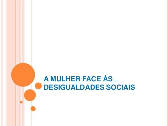 A MULHER FACE ÀS DESIGUALDADES SOCIAIS