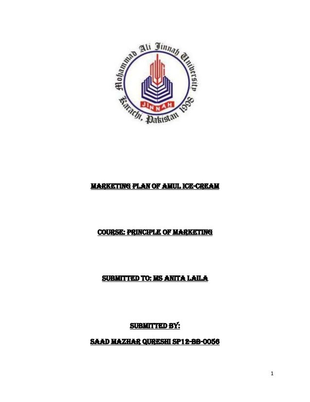 1MARKETING PLAN OF AMUL ICE-CREAMCOURSE: PRINCIPLE OF MARKETINGSUBMITTED TO: Ms Anita LailaSUBMITTED BY:SAAD MAZHAR QURESH...