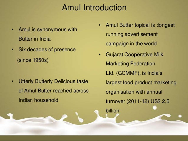 Amul Introduction                                     • Amul Butter topical is :longest• Amul is synonymous with          ...