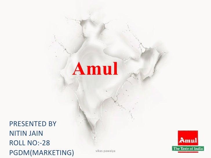Amul   PRESENTED BY  NITIN JAIN ROLL NO:-28 PGDM(MARKETING) vikas pawaiya