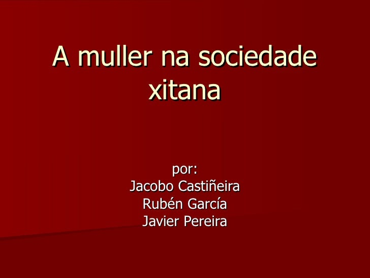A muller na sociedade xitana por: Jacobo Castiñeira Rubén García Javier Pereira