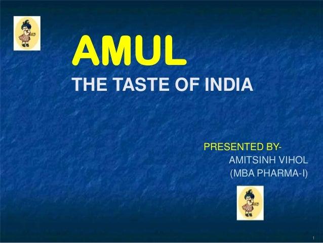 AMULTHE TASTE OF INDIA             PRESENTED BY-                 AMITSINH VIHOL                 (MBA PHARMA-I)            ...