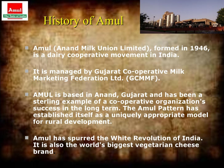 History of Amul Amul (Anand Milk Union Limited), formed in 1946,  is a dairy cooperative movement in India. It is manage...
