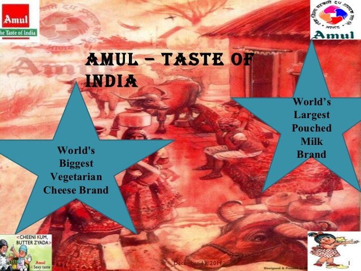 AMUL – Taste of India  World's Biggest Vegetarian Cheese Brand World's Largest Pouched Milk Brand December 13, 2011