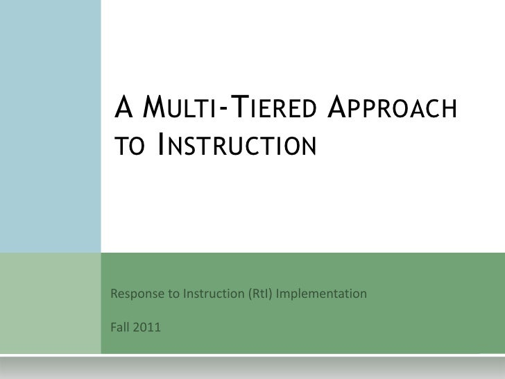 A Multi-Tiered Approach to Instruction<br />Response to Instruction (RtI) Implementation<br />Fall 2011<br />