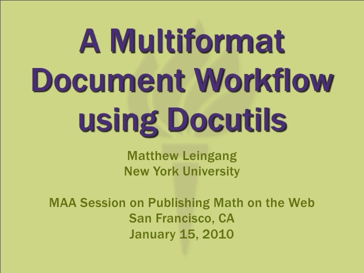 A Multiformat Document Workflow   using Docutils             Matthew Leingang             New York University   MAA Sessio...