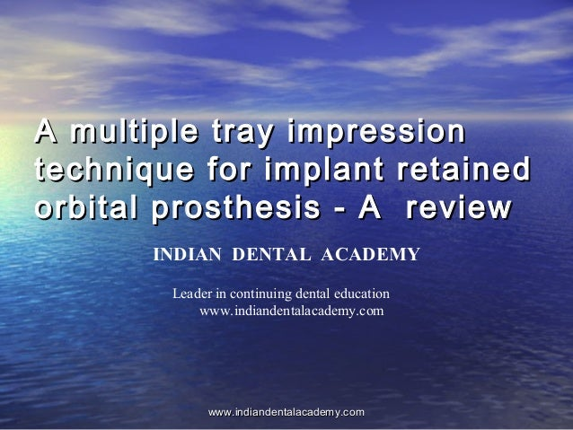A multiple tray impressionA multiple tray impression technique for implant retainedtechnique for implant retained orbital ...