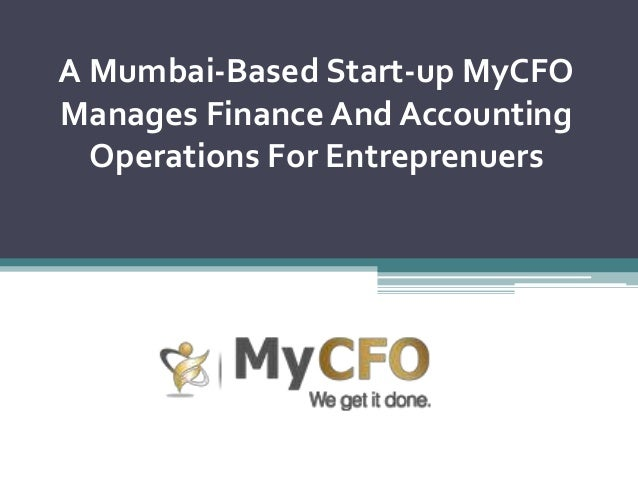 A Mumbai-Based Start-up MyCFO Manages Finance And Accounting Operations For Entreprenuers