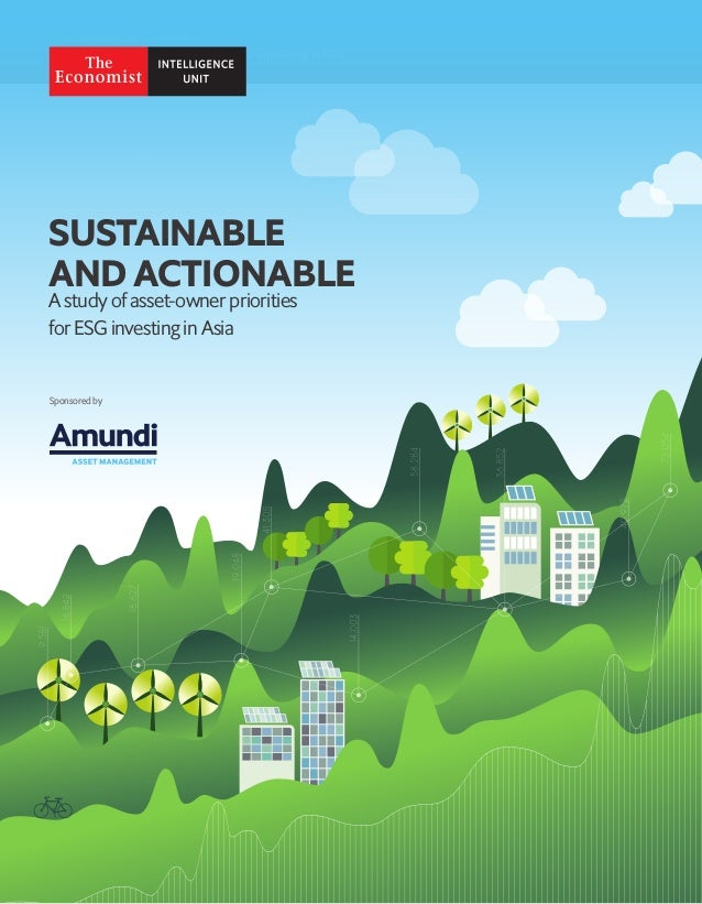 1 Sustainable and actionable A study of asset-owner priorities for ESG investing in Asia © The Economist Intelligence Unit...