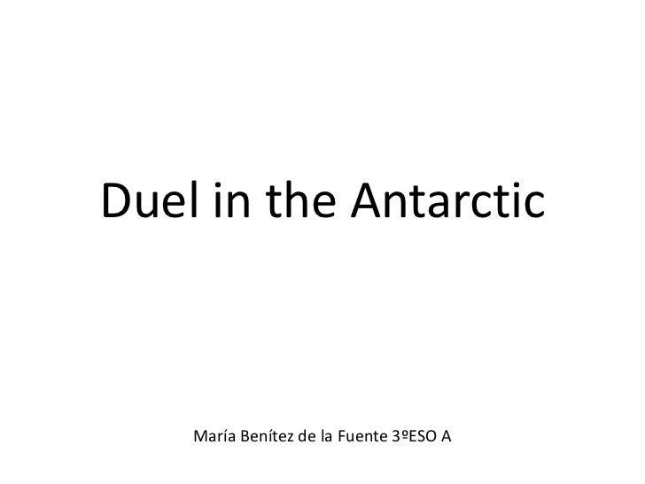 Duel in the Antarctic    María Benítez de la Fuente 3ºESO A