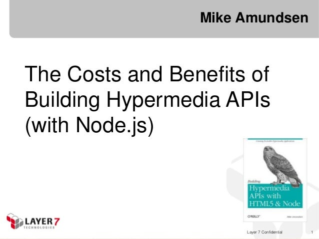 Mike AmundsenThe Costs and Benefits ofBuilding Hypermedia APIs(with Node.js)                      Layer 7 Confidential   1