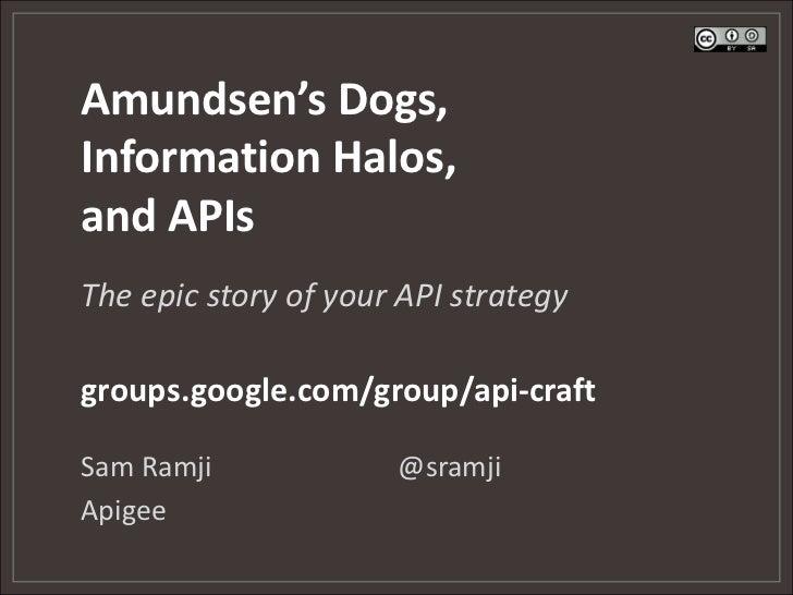 Amundsen's Dogs,Information Halos,and APIsThe epic story of your API strategygroups.google.com/group/api-craftSam Ramji   ...