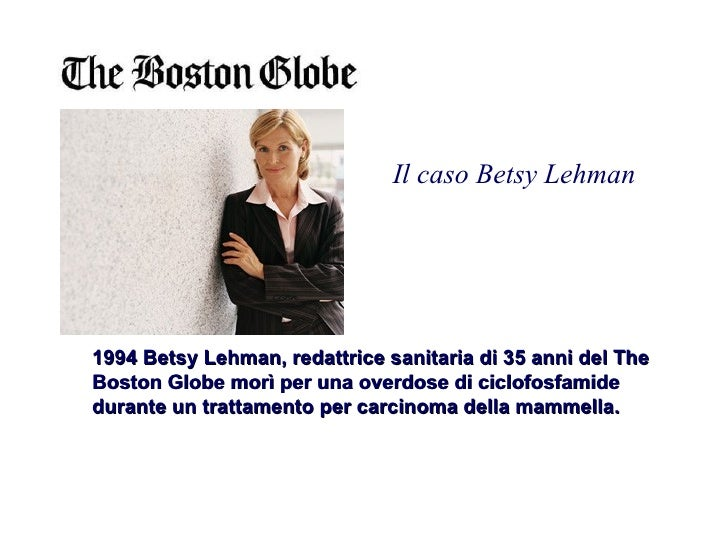 1994 Betsy Lehman, redattrice sanitaria di 35 anni del The Boston Globe morì per una overdose di ciclofosfamide durante un...