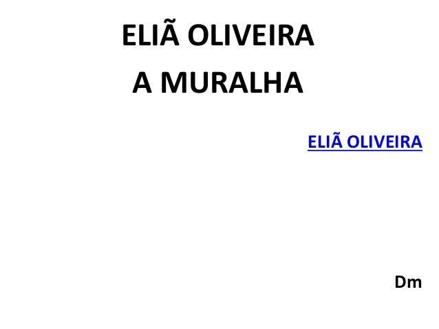 ELIÃ OLIVEIRA A MURALHA ELIÃ OLIVEIRA Dm