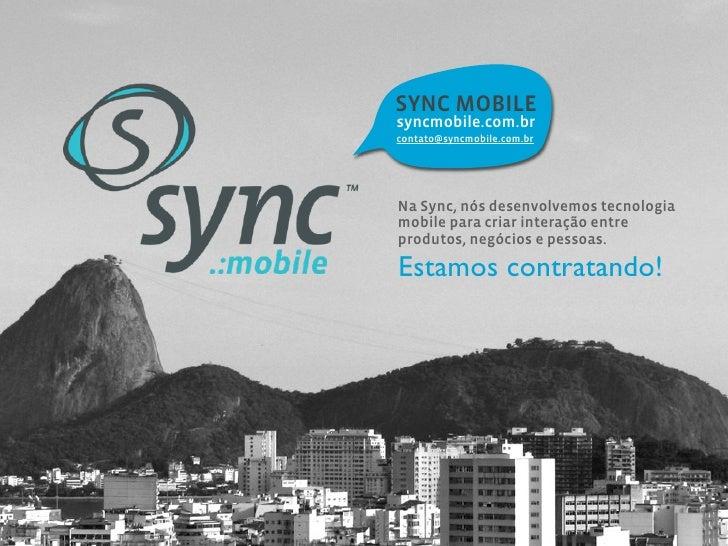 SYNC MOBILEsyncmobile.com.brcontato@syncmobile.com.brNa Sync, nós desenvolvemos tecnologiamobile para criar interação entr...