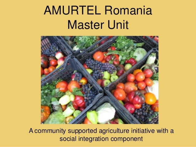 AMURTEL Romania Master Unit  A community supported agriculture initiative with a social integration component