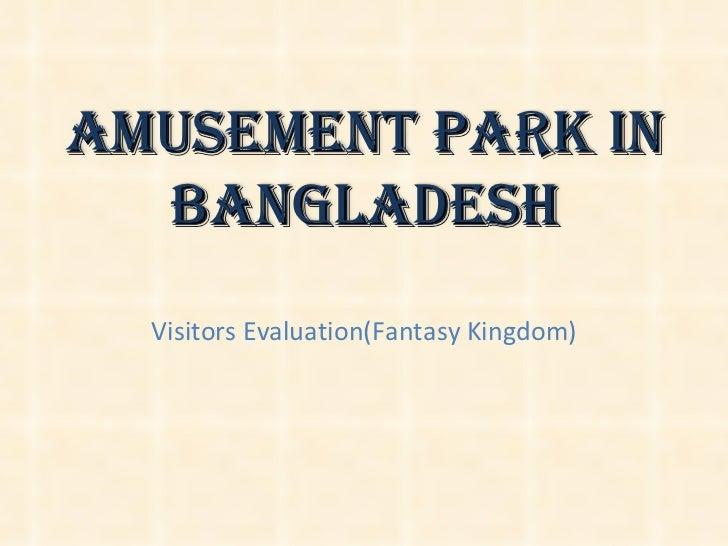 Visitors Evaluation(Fantasy Kingdom) Amusement Park in Bangladesh