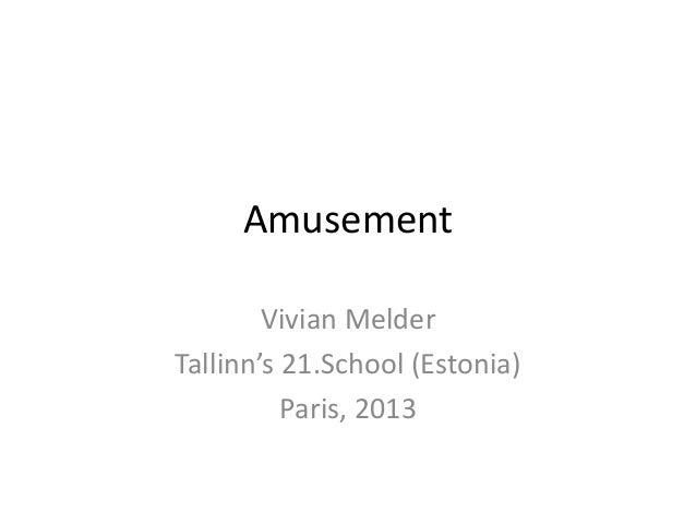 Amusement Vivian Melder Tallinn's 21.School (Estonia) Paris, 2013