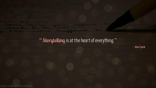 "www.flickr.com/photos/g-ratphotos/3404474275 "" Storytelling is at the heart of everything "" - Steve Levitt"