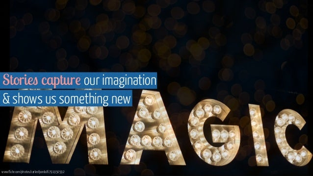 www.flickr.com/photos/carlosfpardo/6791950592 Stories capture our imagination  & shows us something new