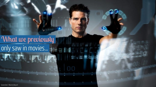 Screenshot: Minority Report What we previously  only saw in movies…