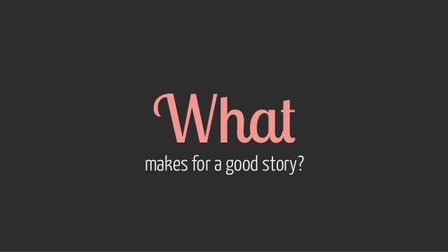 What makes for a good story?