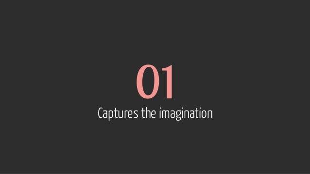 01 Captures the imagination