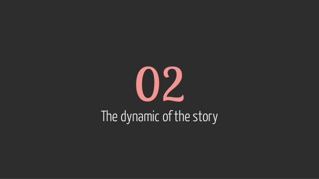 02 The dynamic of the story